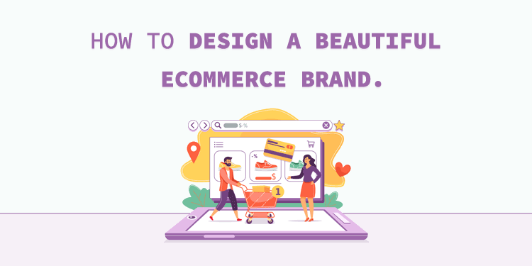 How to Design a Beautiful eCommerce Brand