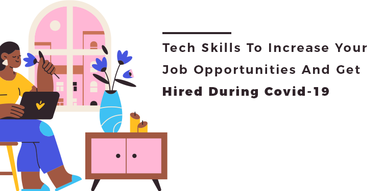 Tech Skills To Increase Your Job Opportunities And Get Hired During Covid-19
